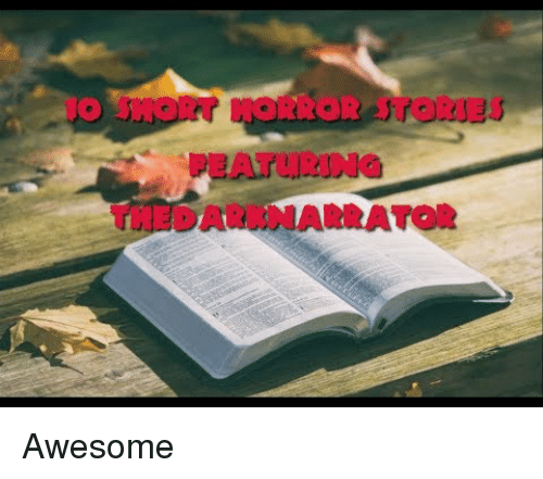 Awesome, Horror, and Stories: 10  HORROR STORIES  PEATURING  THEDARKNARRATOR Awesome