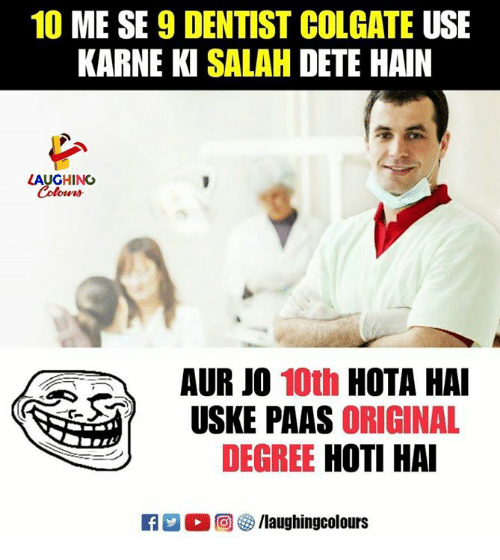 Indianpeoplefacebook, Colgate, and Degree: 10 ME SE 9 DENTIST COLGATE USE  KARNE KI SALAH DETE HAIN  LAUGHING  Cobow詩  AUR JO 10th HOTA HAI  USKE PAAS ORIGINAL  DEGREE HOTI HAI