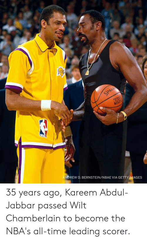 Memes, Getty Images, and Images: 10)  NDREW D. BERNSTEIN/NBAE VIA GETTY IMAGES 35 years ago, Kareem Abdul-Jabbar passed Wilt Chamberlain to become the NBA's all-time leading scorer.