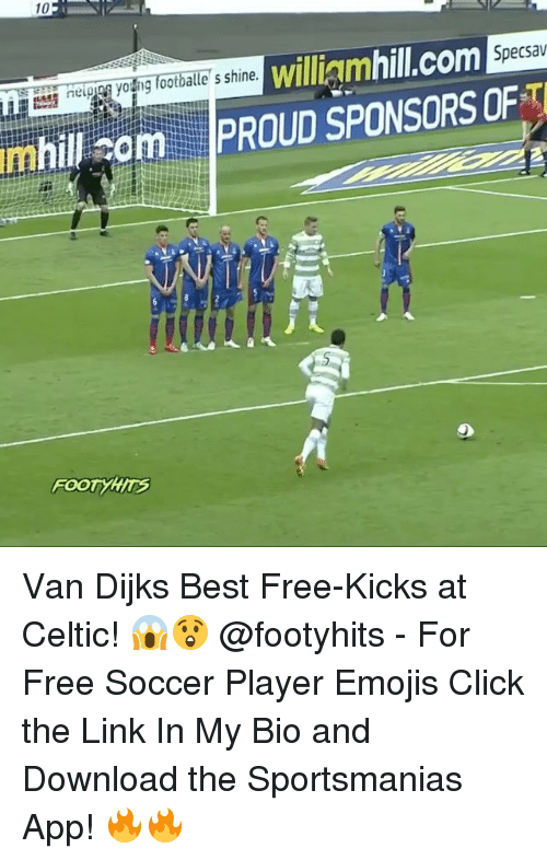 Celtic, Click, and Memes: 10  neipga yong footballe' s shine  williamhill.com  m Specsav  mhilco PROUD SPONSORS OF  FOOT YHrs Van Dijks Best Free-Kicks at Celtic! 😱😲 @footyhits - For Free Soccer Player Emojis Click the Link In My Bio and Download the Sportsmanias App! 🔥🔥