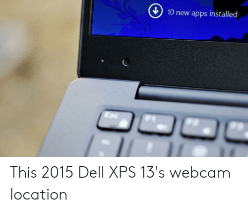 Dell, Apps, and Dell Xps: 10 new apps installed This 2015 Dell XPS 13's webcam location