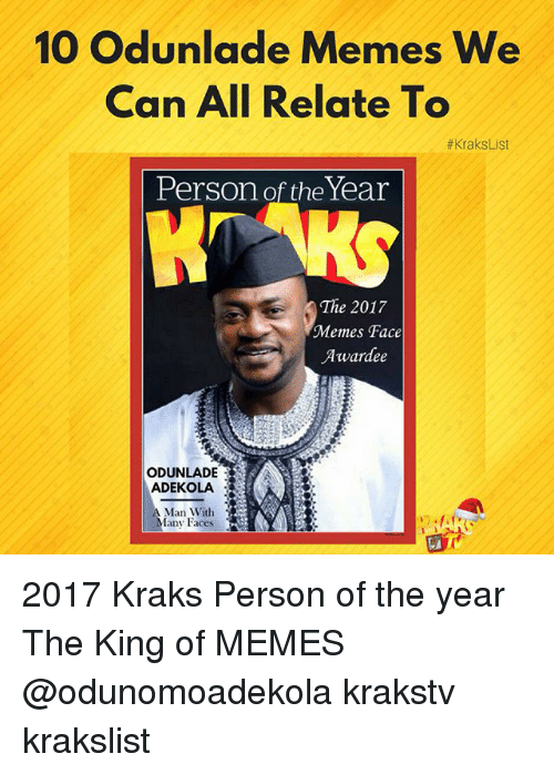 Memes, 🤖, and King: 10 Odunlade Memes We  Can All Relate To  #krakslist  Person of the Year  The 2017  Memes Face  Awardee  ODUNLADE  ADEKOLA  Man Withh  Iany Faces 2017 Kraks Person of the year The King of MEMES @odunomoadekola krakstv krakslist