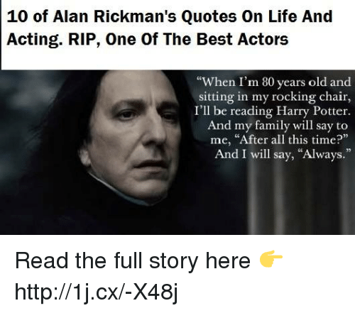 Acting Quotes Custom 48 Of Alan Rickman's Quotes On Life And Acting RIP One Of The Best