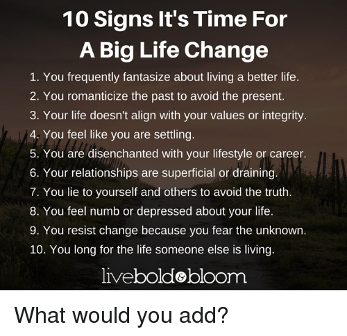 10 signs its time for a big life change 1 6911066 10 signs it's time for a big life change 1 you frequently