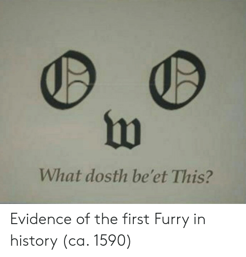 History, Furry, and Beet: 10  What dosth be'et This? Evidence of the first Furry in history (ca. 1590)