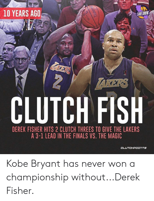 Finals, Kobe Bryant, and Los Angeles Lakers: 10 YEARS AGO  MOHS FORAN  ER  LAKERS  CLUTCH FISH  DEREK FISHER HITS 2 CLUTCH THREES TO GIVE THE LAKERS  A 3-1 LEAD IN THE FINALS VS. THE MAGIC  CLUTCHPOINTS Kobe Bryant has never won a championship without...Derek Fisher.
