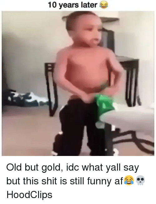 Af, Funny, and Shit: 10 years later Old but gold, idc what yall say but this shit is still funny af😂💀 HoodClips