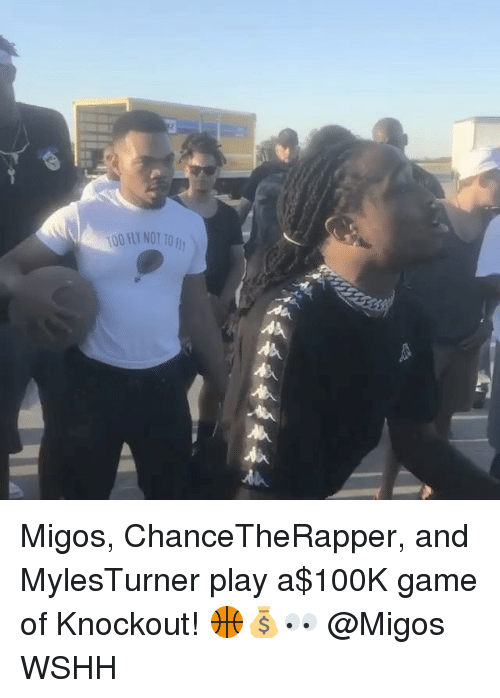 Anaconda, Memes, and Migos: 100 FLY NOT TO  AA Migos, ChanceTheRapper, and MylesTurner play a$100K game of Knockout! 🏀💰👀 @Migos WSHH