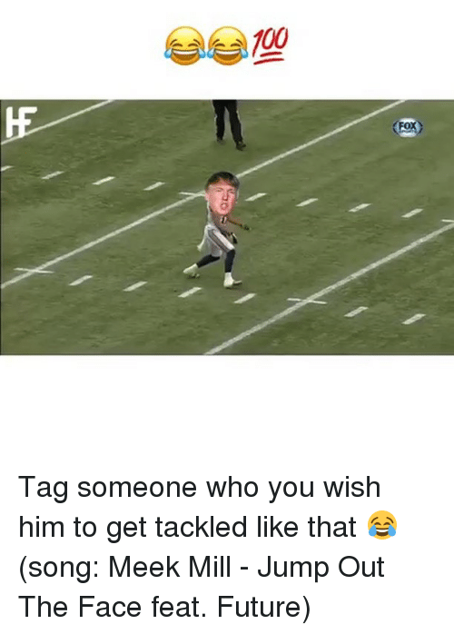 Anaconda, Funny, and Future: 100  FOX Tag someone who you wish him to get tackled like that 😂 (song: Meek Mill - Jump Out The Face feat. Future)