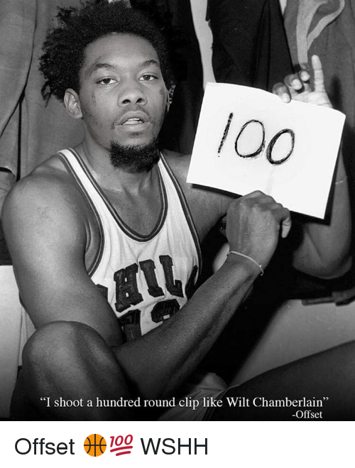 "Anaconda, Memes, and Wshh: 100  ""I shoot a hundred round clip like Wilt Chamberlain''  -Offset Offset 🏀💯 WSHH"
