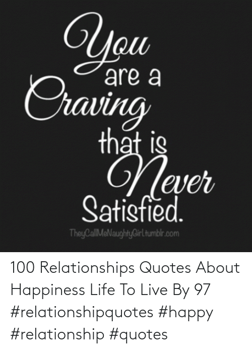 100 Relationships Quotes About Happiness Life To Live By 97 Relationshipquotes Happy Relationship Quotes Life Meme On Me Me