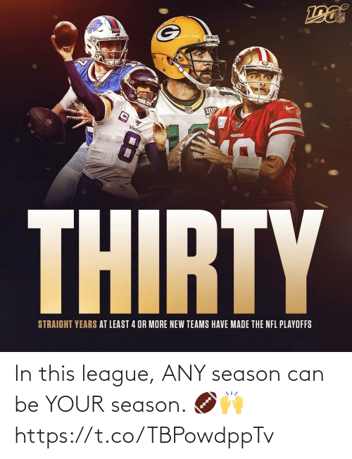 Memes, Nfl, and NFL Playoffs: 100  VIKINGS  49SBE  THIRTY  STRAIGHT YEARS AT LEAST 4 OR MORE NEW TEAMS HAVE MADE THE NFL PLAYOFFS In this league, ANY season can be YOUR season. 🏈🙌 https://t.co/TBPowdppTv