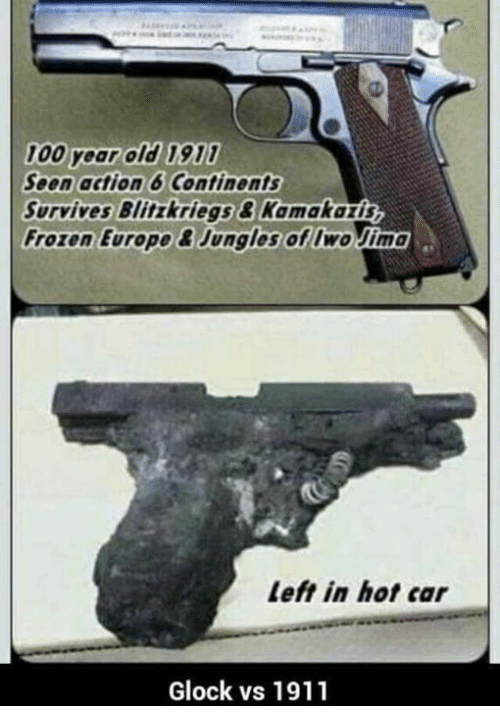 100 Year Old 1911 Soon Action 6 Continents Survives Blitzkriegs Kamakarin  Frozen Europe BJungles of Iwo Jima Left in Hot Car Glock vs 1911 | Frozen  Meme on ME.ME