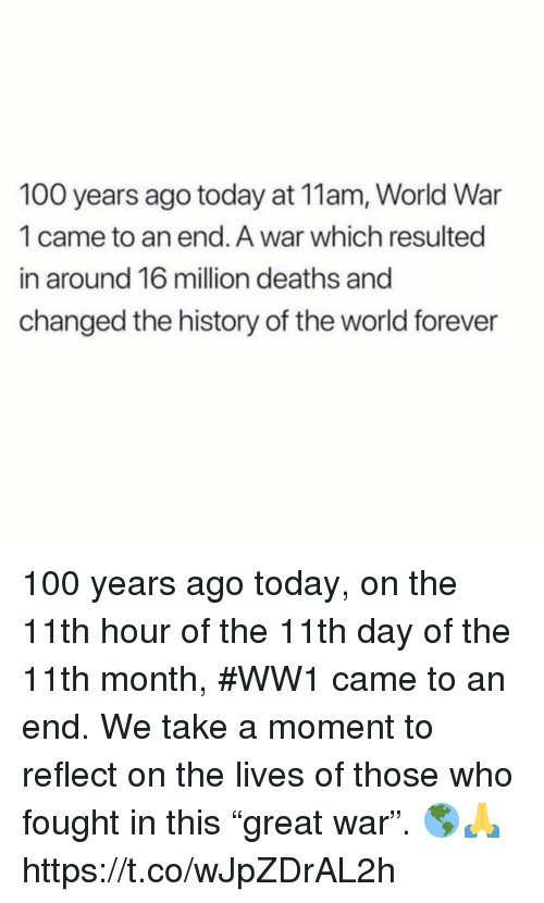 "Anaconda, Forever, and History: 100 years ago today at 11am, World War  1 came to an end. A war which resulted  in around 16 million deaths and  changed the history of the world forever 100 years ago today, on the 11th hour of the 11th day of the 11th month, #WW1 came to an end. We take a moment to reflect on the lives of those who fought in this ""great war"". 🌎🙏 https://t.co/wJpZDrAL2h"