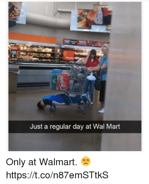 Wal Mart, Walmart, and Day: 10095  Just a regular day at Wal Mart Only at Walmart. 😒 https://t.co/n87emSTtkS