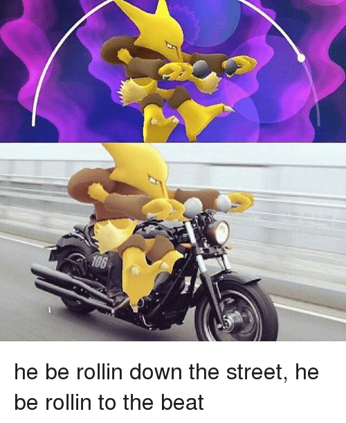 Memes, 🤖, and Down: 106 he be rollin down the street, he be rollin to the beat