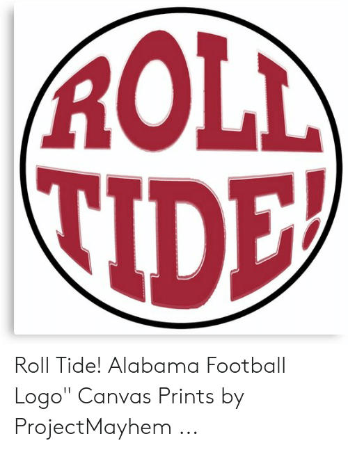 10e Roll Tide Alabama Football Logo Canvas Prints By Projectmayhem Football Meme On Me Me