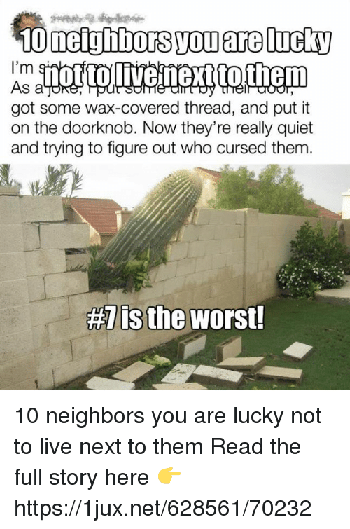 10neighbors You Are Tucky I'm as a Got Some Wax-Covered Thread and