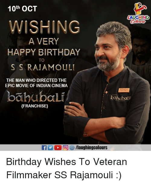 Birthday, Happy Birthday, and Happy: 10th OCT  LAUGHING  WISHING  A VERY  HAPPY BIRTHDAY  TO  S S RAJAMOUL  THE MAN WHO DIRECTED THE  EPIC MOVIE OF INDIAN CINEMA  bahubali  bahubali  (FRANCHISE) Birthday Wishes To Veteran Filmmaker SS Rajamouli :)
