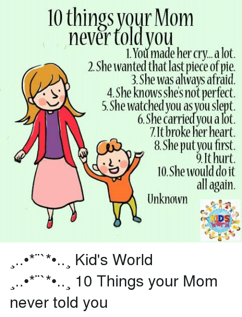 10things Your Mom Never Told Vou 1Youmade Her Cryalot 2 She