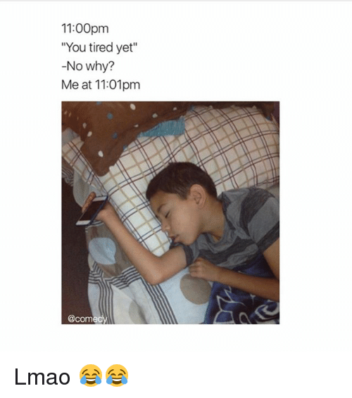 """Lmao, Memes, and Comedy: 11:00pm  """"You tired yet""""  -No why?  Meat 11:01pm  @comedy Lmao 😂😂"""