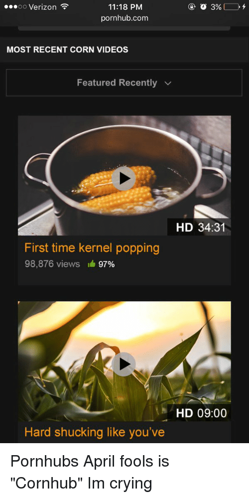 """Crying, Funny, and Pop: 11:18 PM  OO  Verizon  pornhub.com  MOST RECENT CORN VIDEOS  Featured Recently  First time kernel popping  98,876 views 97%  Hard shucking like you've  3%  HD 34:31  HD 09:00 Pornhubs April fools is """"Cornhub"""" Im crying"""