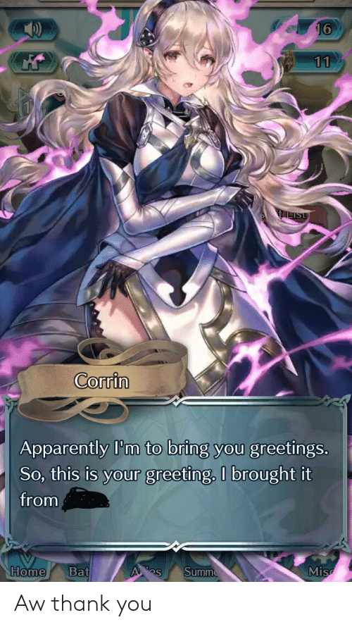 Apparently, Thank You, and Home: 11  2ILIST  Corrin  Apparently I'm to bring you greetings.  So, this is your greeting. I brought it  from  Home  Bat  Summ  A  Mis Aw thank you
