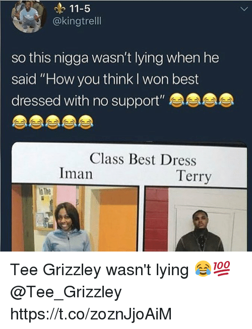 "I Won, Best, and Dress: 11-5  @kingtrell  so this nigga wasn't lying when he  said ""How you think I won best  dressed with no support""  Class Best Dress  Terry  s The Tee Grizzley wasn't lying 😂💯 @Tee_Grizzley https://t.co/zoznJjoAiM"