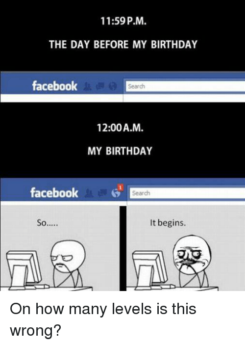 Birthday Facebook And Memes 1159 PM THE DAY BEFORE MY BIRTHDAY