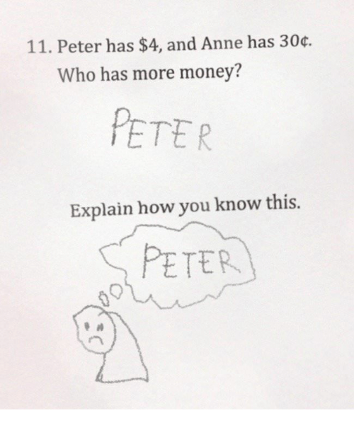 Money, How, and Who: 11. Peter has $4, and Anne has 30.  Who has more money?  PETER  Explain how you know this.  PETER