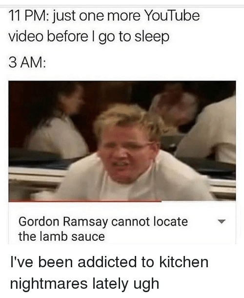 Kitchen Nightmares Youtube: 11 PM Just One More YouTube Video Before L Go To Sleep 3
