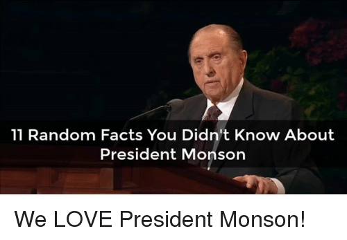 Facts, Love, and Presidents: 11 Random Facts You Didn't Know About  President Monson We LOVE President Monson!