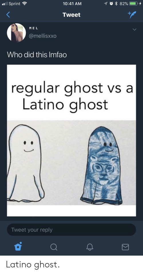 Ghost, Sprint, and Who: .11 Sprint  10:41 AM  Tweet  ME L  @mellisxxo  Who did this Imfao  regular ghost vs a  Latino ghost  Tweet your reply Latino ghost.