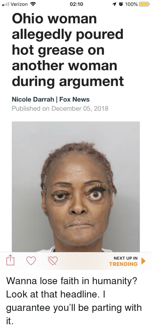 Anaconda, News, and Verizon: .11 Verizon  02:10  0 100%  Ohio woman  allegedly poured  hot grease on  another woman  during argument  Nicole Darrah | Fox News  Published on December 05, 2018  NEXT UP IN  TRENDING