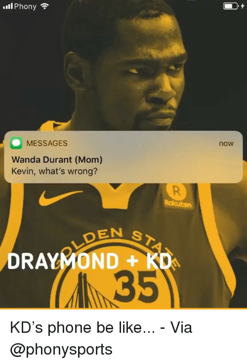 Basketball, Be Like, and Nba: 111 Phony  MESSAGES  Wanda Durant (Mom)  Kevin, what's wrong?  now  DEN  DRAYMOND +  Ko  35 KD's phone be like... - Via @phonysports