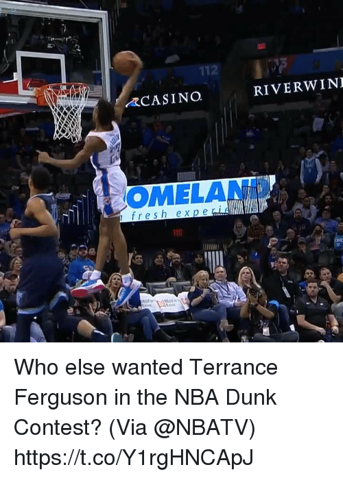 Dunk, Fresh, and Memes: 112  CASINO.  RIVERWINI  OMELAND  fresh ex p e Who else wanted Terrance Ferguson in the NBA Dunk Contest?   (Via @NBATV)  https://t.co/Y1rgHNCApJ