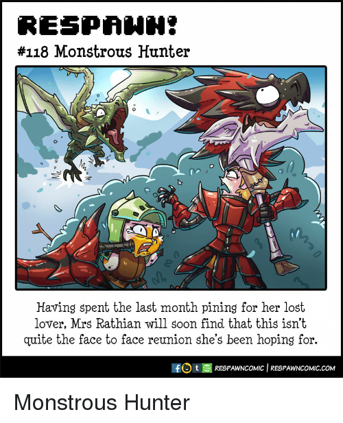 Soon..., Lost, and Quite:  #118 Monstrous Hunter  0  Having spent the last month pining for her lost  lover, Mrs Rathian will soon find that this isn't  quite the face to face reunion she's been hoping for.  HO t画RESPAWNCOMIC 1 RESPAWNCOMIC.COM Monstrous Hunter