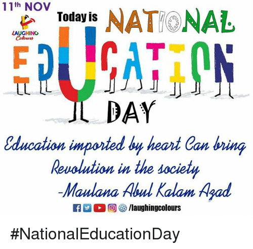Heart, Revolution, and Today: 11th NOV  Today is  LAUGHINC  EJjCAiON  DAY  Sdication imponted by heart. Can Ininq  Revolution in the societu  Maulana Abul Kalam Ayad  回够/laughingcolours #NationalEducationDay