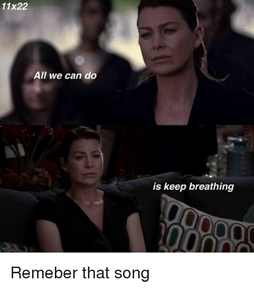 11x22 All We Can Do Is Keep Breathing Remeber That Song Meme On Meme