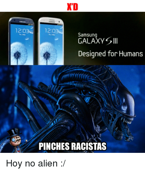 Memes, Alien, and Samsung: 12:03  KD  12:0  Samsung  GALAXY S Ill  Designed for Humans  PINCHES RACISTAS Hoy no alien :/