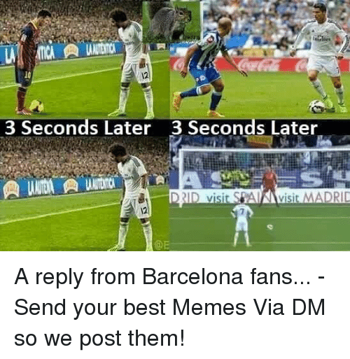 Barcelona, Memes, and Best: 12  3 Seconds Later 3 Seconds Later  QE A reply from Barcelona fans... - Send your best Memes Via DM so we post them!