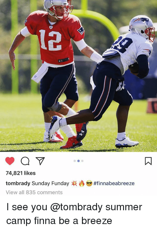 Memes, Tom Brady, and Summer: 12  74,821 likes  tom brady Sunday Funday  View all 835 comments  I see you @tombrady summer camp finna be a breeze