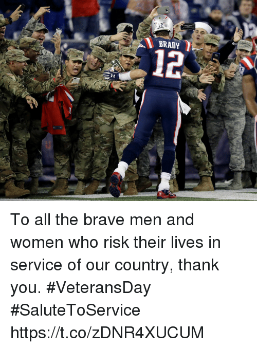 Memes, Thank You, and Brave: 12  BRADY  12 To all the brave men and women who risk their lives in service of our country, thank you.  #VeteransDay #SaluteToService https://t.co/zDNR4XUCUM