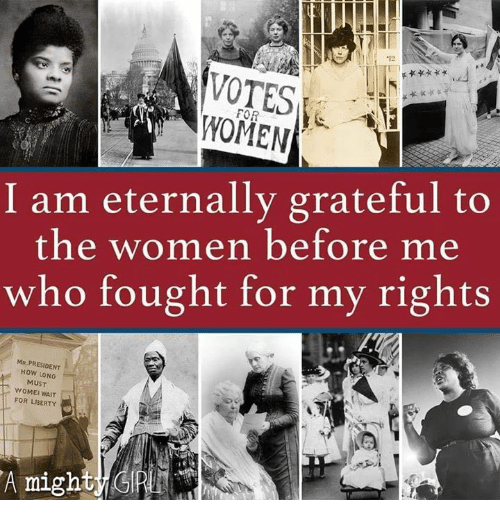 Dank, Women, and Liberty: 12  FOR  WOMEN  I am eternally grateful to  the women before me  who fought for my rights  MR.PRESIDENT  HOW LONG  MUST  WOMEI WAIT  FOR LIBERTY  A might