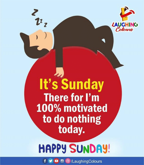 Anaconda, Happy, and Today: 12  LAUGHING  Colona  It's Sunday  There for I'm  100% motivated  to do nothing  today.  HAPPY SUNDAY!  f/LaughingColours