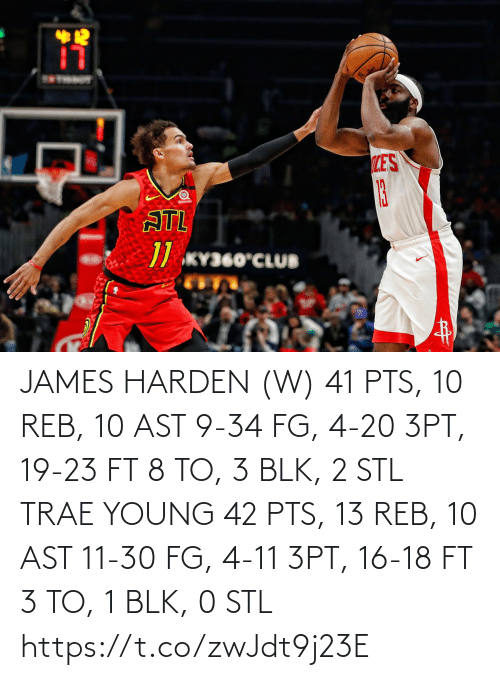 James Harden, Memes, and 4 20: 12  LES  13  ATL  // KY360°CLUB JAMES HARDEN (W) 41 PTS, 10 REB, 10 AST 9-34 FG, 4-20 3PT, 19-23 FT 8 TO, 3 BLK, 2 STL  TRAE YOUNG 42 PTS, 13 REB, 10 AST 11-30 FG, 4-11 3PT, 16-18 FT 3 TO, 1 BLK, 0 STL https://t.co/zwJdt9j23E