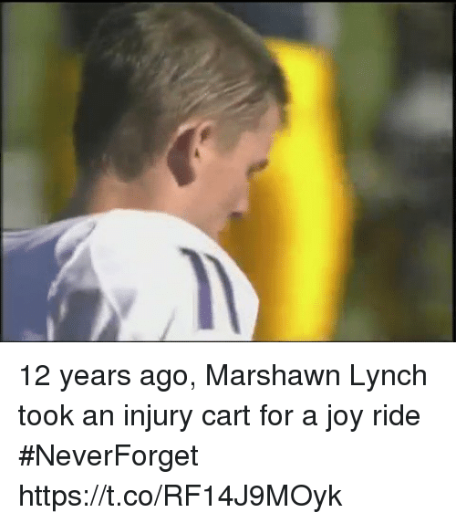 Football, Marshawn Lynch, and Nfl: 12 years ago, Marshawn Lynch took an injury cart for a joy ride #NeverForget https://t.co/RF14J9MOyk