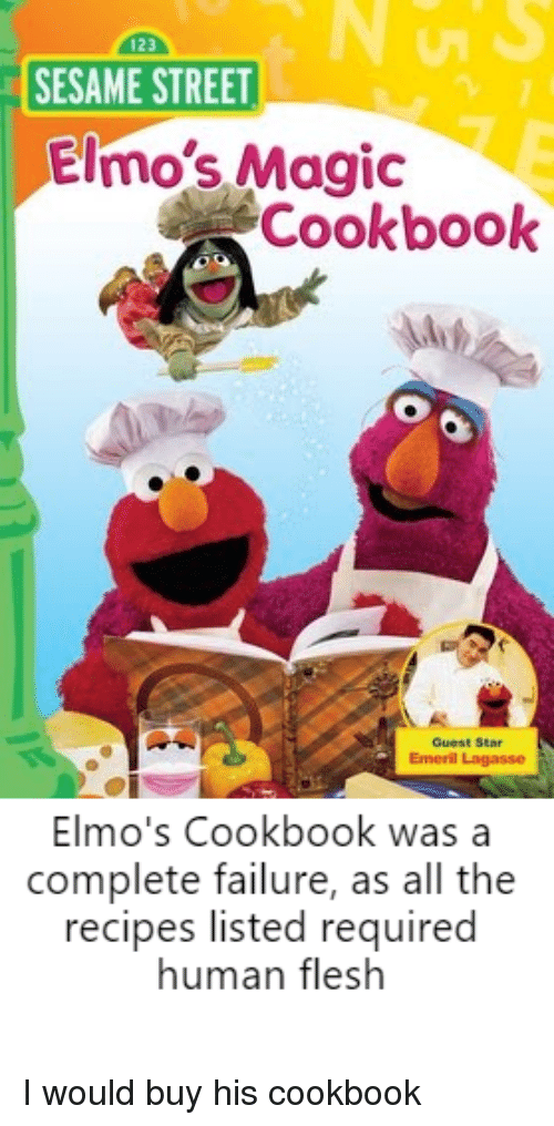 Sesame Street, Magic, and Recipes: 123  SESAME STREET  Elmo's Magic  Cookbook  Guest Star  Emeril Lagasse  Elmo's Cookbook was a  complete failure, as all the  recipes listed required  human flesh