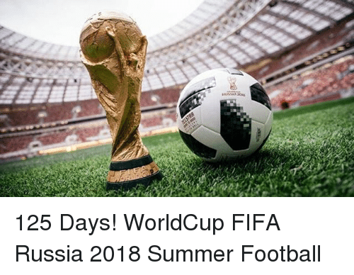 Fifa, Football, and Memes: 125 Days! WorldCup FIFA Russia 2018 Summer Football
