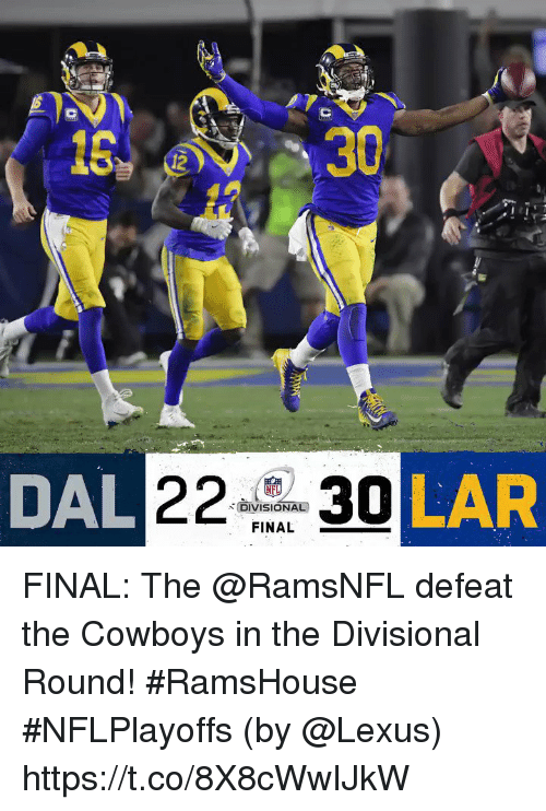 Dallas Cowboys, Lexus, and Memes: 13  30  12  AL 2230  KFL  ,-DIVISIONAL)  FINAL  LAR FINAL: The @RamsNFL defeat the Cowboys in the Divisional Round! #RamsHouse #NFLPlayoffs  (by @Lexus) https://t.co/8X8cWwIJkW